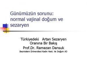 Gnmzn sorunu normal vajinal doum ve sezaryen Trkiyedeki