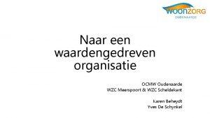 Naar een waardengedreven organisatie OCMW Oudenaarde WZC Meerspoort