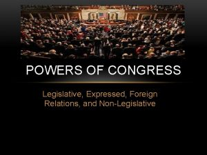 POWERS OF CONGRESS Legislative Expressed Foreign Relations and