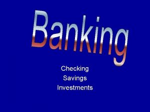 Checking Savings Investments Checking Account l 90 of
