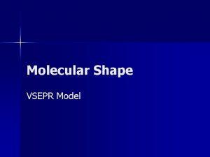 Molecular Shape VSEPR Model Molecular Shape PhysicalChemical PROPERTIES