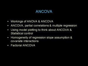 ANCOVA Workings of ANOVA ANCOVA ANCOVA partial correlations
