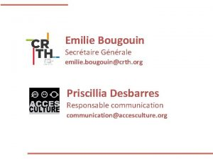 Emilie Bougouin Secrtaire Gnrale emilie bougouincrth org Priscillia