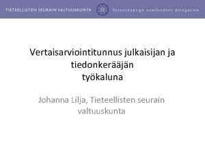Vertaisarviointitunnus julkaisijan ja tiedonkerjn tykaluna Johanna Lilja Tieteellisten