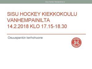 Sisu Hockey Hmeenlinna ry SISU HOCKEY KIEKKOKOULU VANHEMPAINILTA