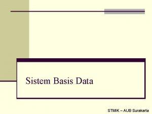 Sistem Basis Data STMIK AUB Surakarta Sistem Basis