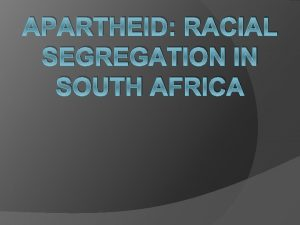APARTHEID RACIAL SEGREGATION IN SOUTH AFRICA History Before