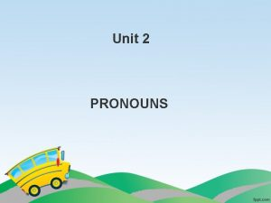Unit 2 PRONOUNS What are Pronouns a pronoun