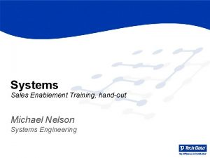 Systems Sales Enablement Training handout Michael Nelson Systems