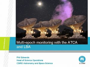 Multiepoch monitoring with the ATCA and LBA Phil