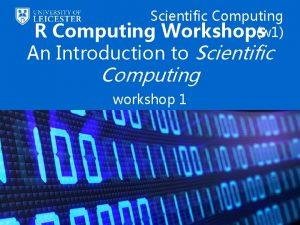 Scientific Computing w 1 Computing Workshops R An