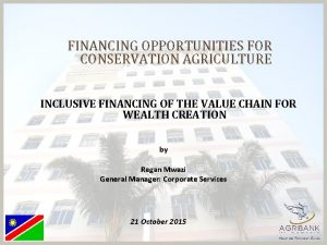 FINANCING OPPORTUNITIES FOR CONSERVATION AGRICULTURE INCLUSIVE FINANCING OF