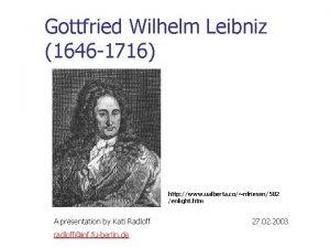 Gottfried Wilhelm Leibniz 1646 1716 http www ualberta