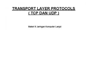 TRANSPORT LAYER PROTOCOLS TCP DAN UDP Materi 8