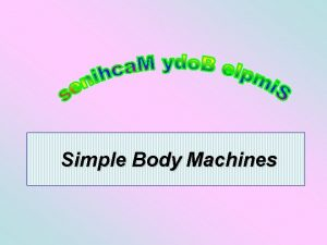 Simple Body Machines Simple Machines Their Anatomic Counterparts