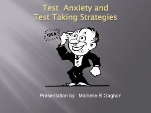 Test Anxiety and Test Taking Strategies Presentation by