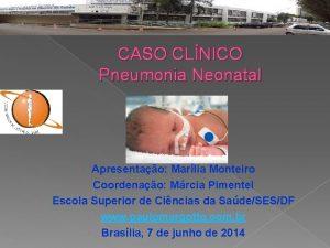 CASO CLNICO Pneumonia Neonatal Apresentao Marlia Monteiro Coordenao