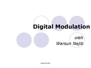 Digital Modulation oleh Warsun Najib Digital Modulation Digital