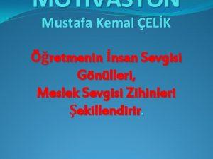 MOTVASYON Mustafa Kemal ELK retmenin nsan Sevgisi Gnlleri