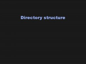 Directory structure Slide 2 Directory Structure A directory