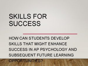 SKILLS FOR SUCCESS HOW CAN STUDENTS DEVELOP SKILLS