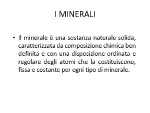 I MINERALI Il minerale una sostanza naturale solida