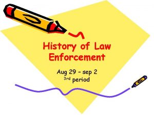 History of Law Enforcement Aug 29 sep 2