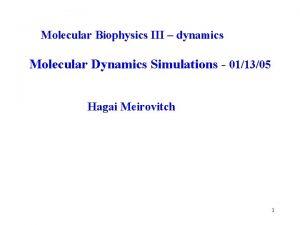 Molecular Biophysics III dynamics Molecular Dynamics Simulations 011305
