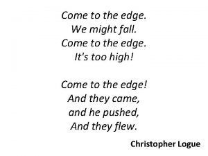 Come to the edge We might fall Come