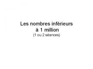 Les nombres infrieurs 1 million 1 ou 2
