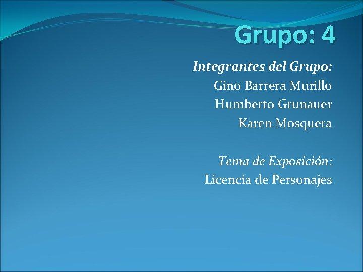 Grupo 4 Integrantes del Grupo Gino Barrera Murillo