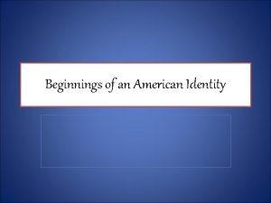 Beginnings of an American Identity British Attitude Toward