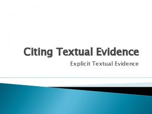 Citing Textual Evidence Explicit Textual Evidence Why use