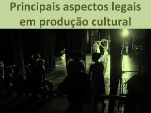 Principais aspectos legais em produo cultural PRODUO DE