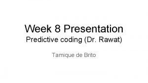 Week 8 Presentation Predictive coding Dr Rawat Tamique