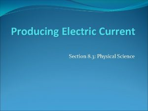 Producing Electric Current Section 8 3 Physical Science