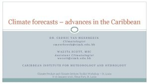 Climate forecasts advances in the Caribbean DR CEDRIC