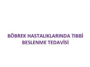 BBREK HASTALIKLARINDA TIBB BESLENME TEDAVS Bbrekler Karn boluunun