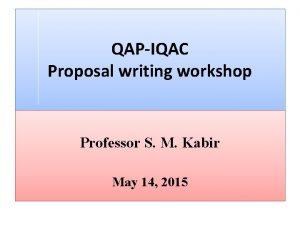 QAPIQAC Proposal writing workshop Professor S M Kabir