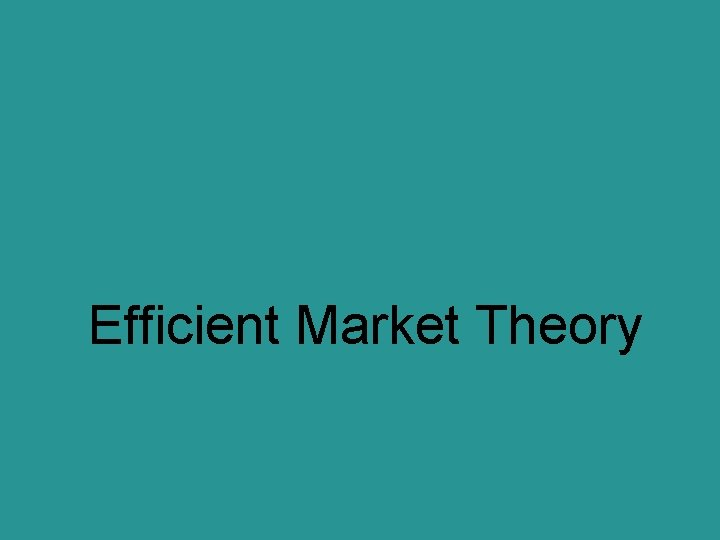 Efficient Market Theory Efficient Markets In an efficient