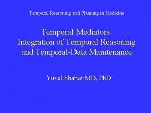 Temporal Reasoning and Planning in Medicine Temporal Mediators