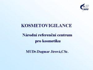KOSMETOVIGILANCE Nrodn referenn centrum pro kosmetiku MUDr Dagmar