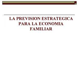 LA PREVISION ESTRATEGICA PARA LA ECONOMIA FAMILIAR I