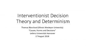 Interventionist Decision Theory and Determinism Thomas Blanchard Illinois