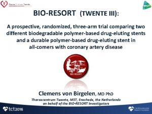 BIORESORT TWENTE III A prospective randomized threearm trial