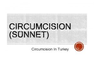 Circumcision In Turkey Circumcision is performed on about