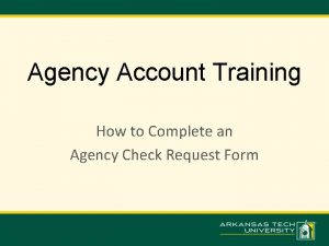 Agency Account Training How to Complete an Agency