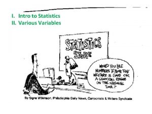 I Intro to Statistics II Various Variables I