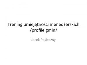 Trening umiejtnoci menederskich profile gmin Jacek Pasieczny Profile