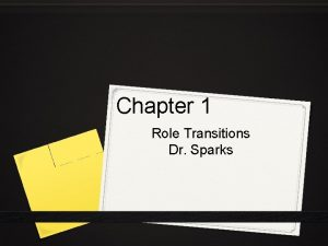 Chapter 1 Role Transitions Dr Sparks Transitions in